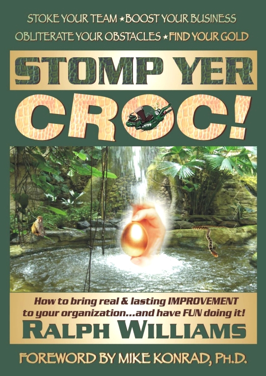 Ralph Williams' Stomp Yer Croc! Bring real & lasting IMPROVEMENT to your organization...and have FUN doing it!